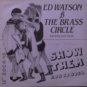 Ed Watson And The Brass Circle ‎– Show Them (How To Soca) Hot Vinyl ‎– HVT 022